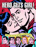 Hero Gets Girl! The Life and Art of Kurt Schaffenberger